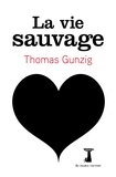Thomas Gunzig - La vie sauvage.