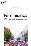 Christine Bard - Féminismes - 150 ans d'idées reçues.