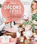 Holly Becker et Leslie Shewring - Décors de fêtes - Tables festives, idées déco, petits cadeaux, gourmandises....
