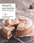 Jennifer Hart-Smith et Audrey Doret - Desserts sains et gourmands - 80 recettes à base de sucres et farines naturels.