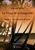 Robert Belgrand - Le virus de la bougeotte Tome 2 : Le continent africain.