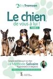 Eric Tramson - Le chien, de vous à lui ! - Tome 1. Comprendre et éduquer son chien ; La méthode salivaire ; Réglementation et obligations.