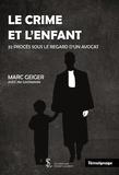 Marc Geiger - Le crime et l'enfant - 32 procès sous le regard d'un avocat.