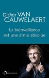 Didier Van Cauwelaert - La bienveillance est une arme absolue.