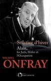 Michel Onfray - Solstice d'hiver - Alain, les Juifs, Hitler et l'Occupation.