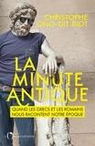 Christophe Ono-dit-Biot - La minute antique - Quand les grecs et les romains nous racontent notre époque.