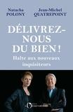 Natacha Polony et Jean-Michel Quatrepoint - Délivrez-nous du bien ! - Halte aux nouveaux inquisiteurs.