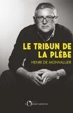 Henri de Monvallier - Le Tribun de la plèbe - Introduction à la pensée politique de Michel Onfray.