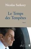 Nicolas Sarkozy - Le Temps des Tempêtes - Tome 1.