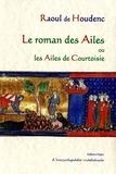 Raoul de Houdenc - Le roman des ailes - Ou les ailes de courtoisie.