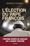 Gerard O'Connell - L'élection du pape François - Un compte-rendu de l'intérieur de l'élection qui a changé l'histoire.