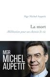 Michel Aupetit - La mort - Méditation pour un chemin de vie.
