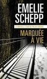 Marquée à vie / Emelie Schepp   SCHEPP, Emelie. Auteur
