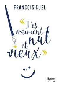 François Cuel - T'es vraiment nul et vieux - Lettre à ma fille qui ne va plus à l'école.
