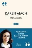 Karen Aïach - Maman est là - Pour sauver sa fille, elle fait avancer la science.