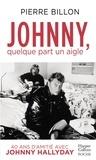 Pierre Billon - Johnny, quelque part un aigle - 40 ans d'amitié avec Johnny Hallyday.