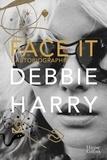 Debbie Harry - Face it, l'autobiographie - Les mémoires de l'icône de Blondie.
