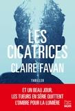Claire Favan - Les cicatrices - le nouveau thriller de la plus machiavélique des autrices du genre.