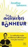 Jonathan Lehmann - Les Antisèches du Bonheur - La méthode simple et efficace pour vivre plus heureux.