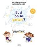 Andréa Bescond et Mathieu Tucker - Et si on se parlait ? - Le petit livre pour aider les enfants à parler de tout, sans tabou ! (3-6 ans).
