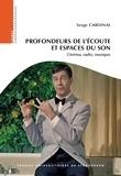 Serge Cardinal - Profondeurs de l'écoute et espaces du son - Cinéma, radio, musique.