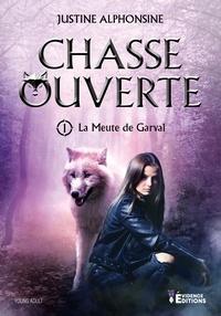 Justine Alphonsine - La Meute de Garval Tome 1 : Chasse ouverte.