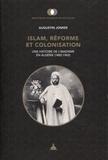 Augustin Jomier - Islam, réforme et colonisation - Une histoire de l'ibadisme en Algérie (1882-1962).