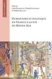 Carla Bozzolo et Claude Gauvard - Humanisme et politique en France à la fin du Moyen Age - En hommage à Nicole Pons.