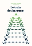 Le train des barracas / Françoise Legendre | Legendre, Françoise (1955-....)