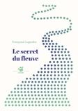 Le secret du fleuve / Françoise Legendre | Legendre, Françoise (1955-....)