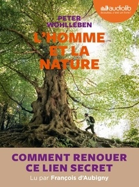 Peter Wohlleben - L'homme et la nature - Comment faire renaître ce lien secret ?. 1 CD audio MP3