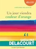 Grégoire Delacourt - Un jour viendra couleur d'orange. 1 CD audio MP3
