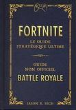 Jason Rich - Fortnite - Le guide stratégique ultime - Guide non officiel. Battle royale.