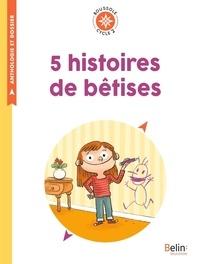 Isabelle Antonini - 5 histoires de bêtises - Cycle 2.