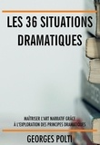 Georges Polti - Les 36 situations dramatiques - Maîtriser l'art narratif grâce à l'exploration des principes dramatiques.