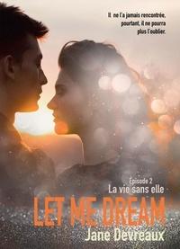 Jane Devreaux - Let Me Dream - Episode 2, La vie sans elle.