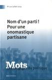 Paul Bacot et Michelle Lecolle - Mots, les langages du politique N° 120, juillet 2019 : Nom d'un parti ! - Pour une onomastique partisane.