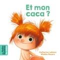 Et mon caca ? / Catherine Leblanc, Wiebke Rauers | Leblanc, Catherine (1956-....). Auteur