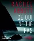 Rachel Abbott - Ce qui ne tue pas. 1 CD audio MP3