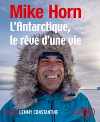 Mike Horn - L'Antarctique, le rêve d'une vie. 1 CD audio MP3