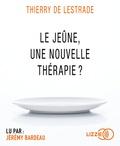 Thierry de Lestrade - Le jeûne, une nouvelle thérapie ?. 1 CD audio MP3