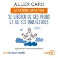 Allen Carr - La méthode simple pour se libérer de ses peurs et de ses inquiétudes.