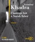 Yasmina Khadra - L'outrage fait à Sarah Ikker. 1 CD audio MP3