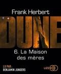 Frank Herbert - Le cycle de Dune Tome 6 : La maison des mères. 2 CD audio MP3