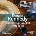Douglas Kennedy - L'homme qui voulait vivre sa vie.