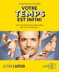 Fabien Olicard - Votre temps est infini - Et si votre journée était plus longue que vous ne le pensiez ?. 1 CD audio MP3