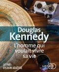 Douglas Kennedy - L'homme qui voulait vivre sa vie. 1 CD audio MP3