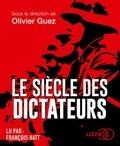 Olivier Guez - Le siècle des dictateurs. 1 CD audio