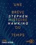 Stephen Hawking et Isabelle Naddeo-Souriau - Une brève histoire du temps. 1 CD audio MP3