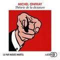 Michel Onfray et Hugues Martel - Théorie de la dictature.